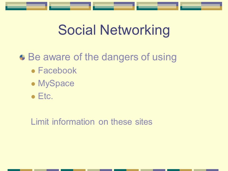 Social Networking Be aware of the dangers of using Facebook MySpace Etc.