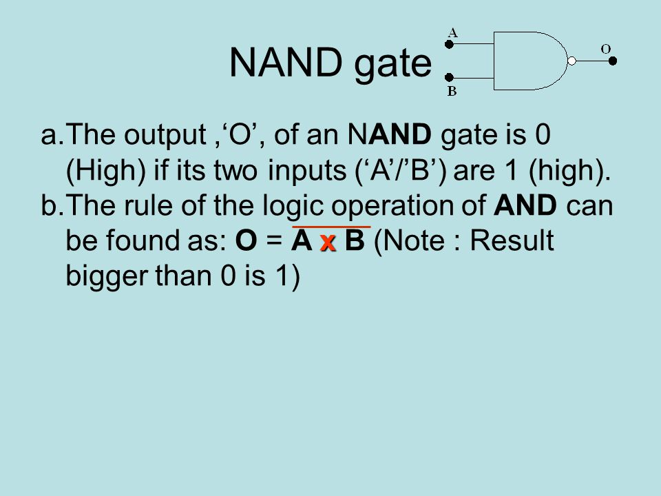 NAND gate a.The output,'O', of an NAND gate is 0 (High) if its two inputs ('A'/'B') are 1 (high).