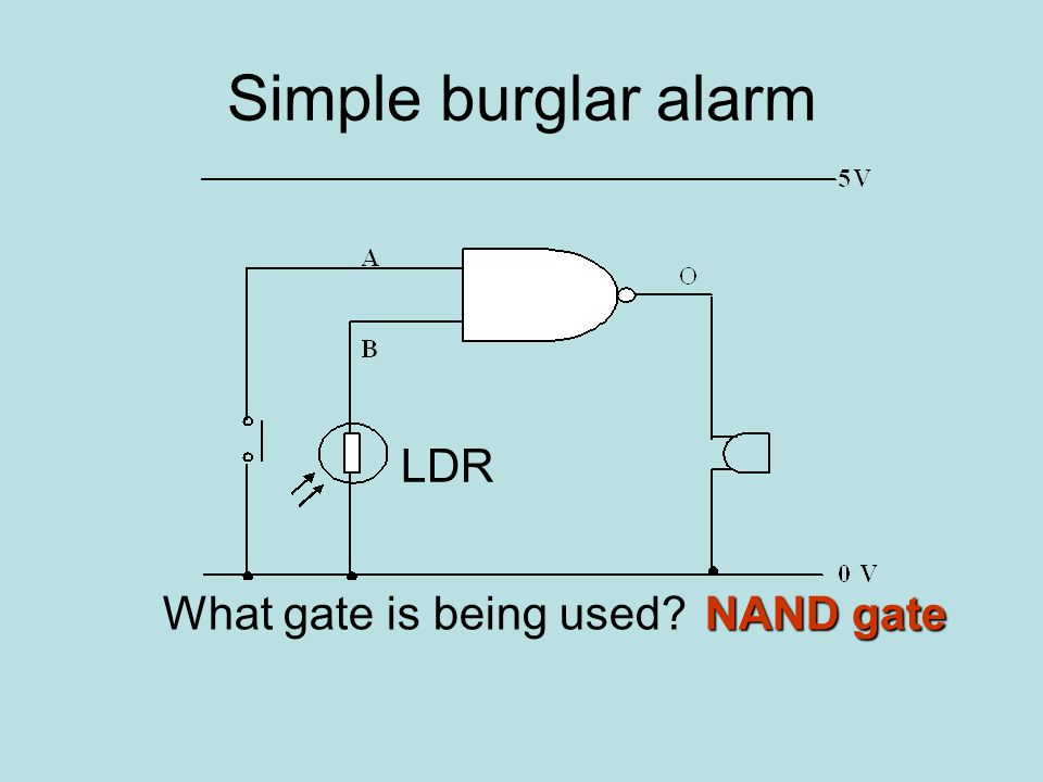 Simple burglar alarm What gate is being used NAND gate LDR
