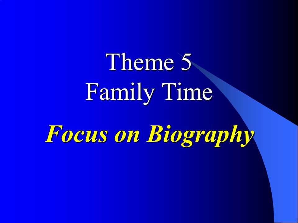 Focus on Biography Theme 5 Family Time