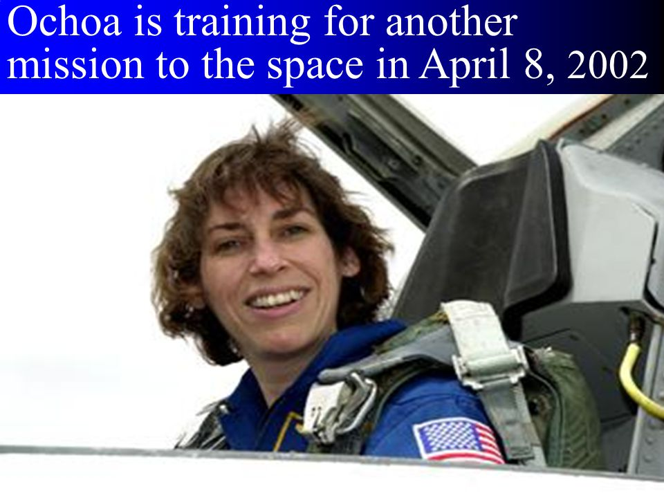 Ochoa is training for another mission to the space in April 8, 2002