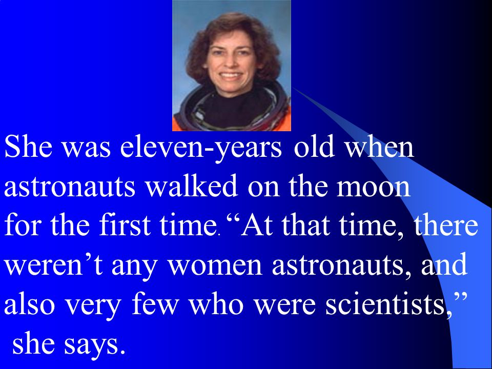 She was eleven-years old when astronauts walked on the moon for the first time.