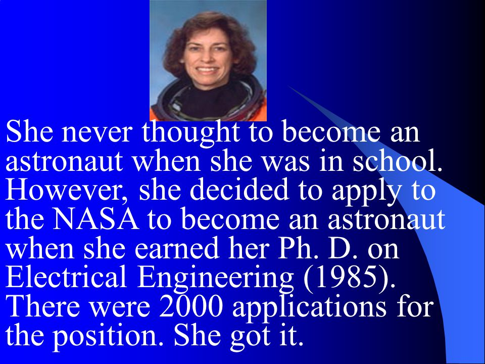 She never thought to become an astronaut when she was in school.