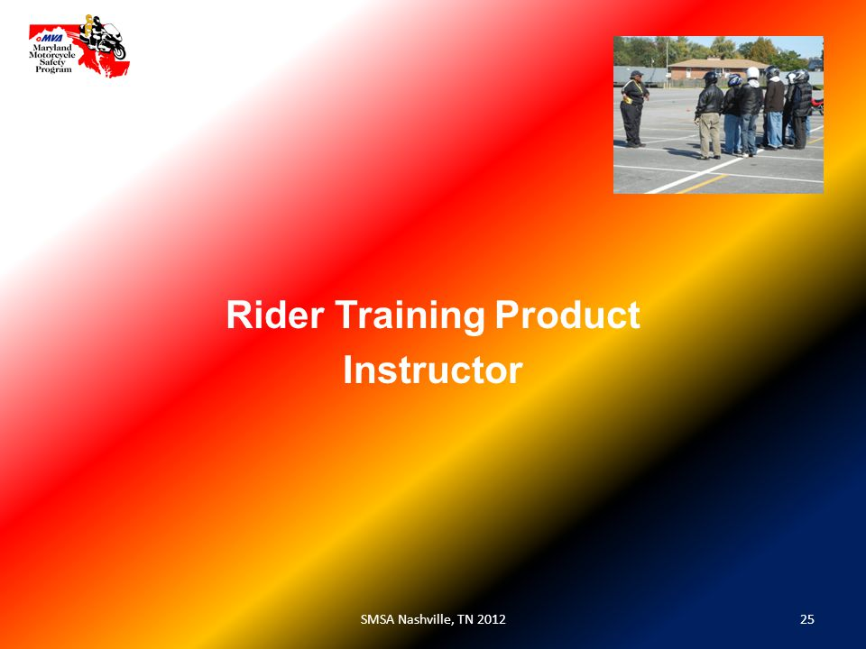 25SMSA Nashville, TN 2012 Rider Training Product Instructor