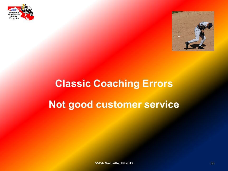 35SMSA Nashville, TN 2012 Classic Coaching Errors Not good customer service