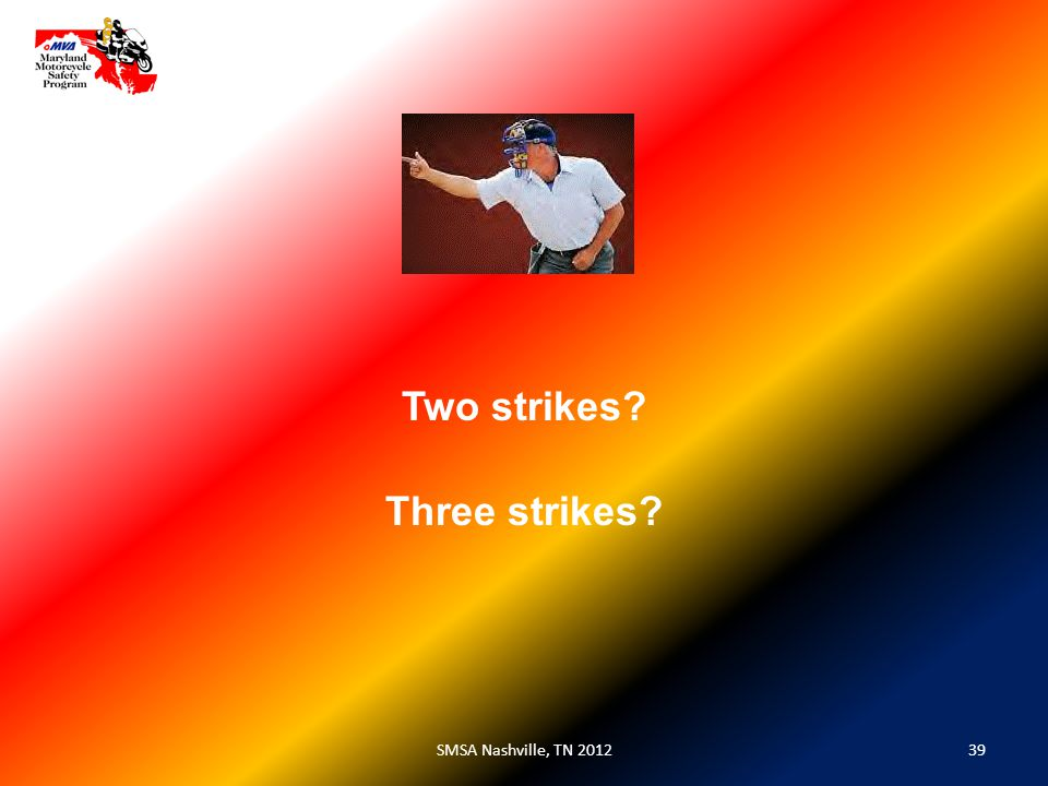 39SMSA Nashville, TN 2012 Two strikes Three strikes