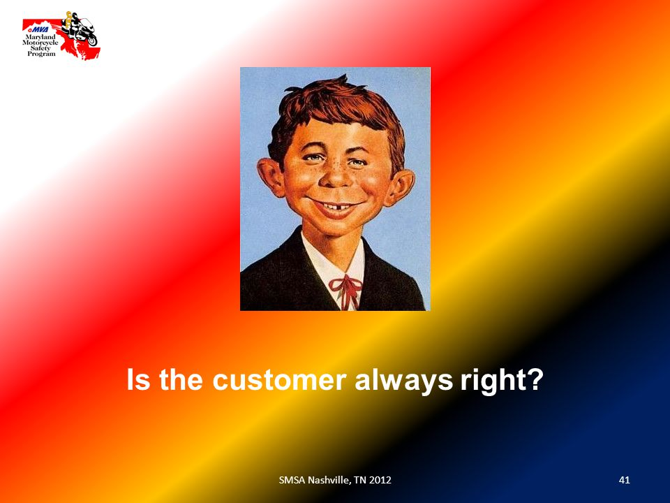 41SMSA Nashville, TN 2012 Is the customer always right