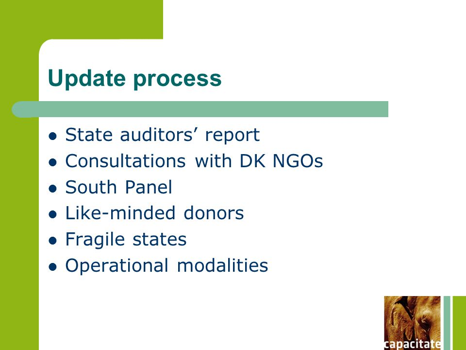 Update process State auditors' report Consultations with DK NGOs South Panel Like-minded donors Fragile states Operational modalities
