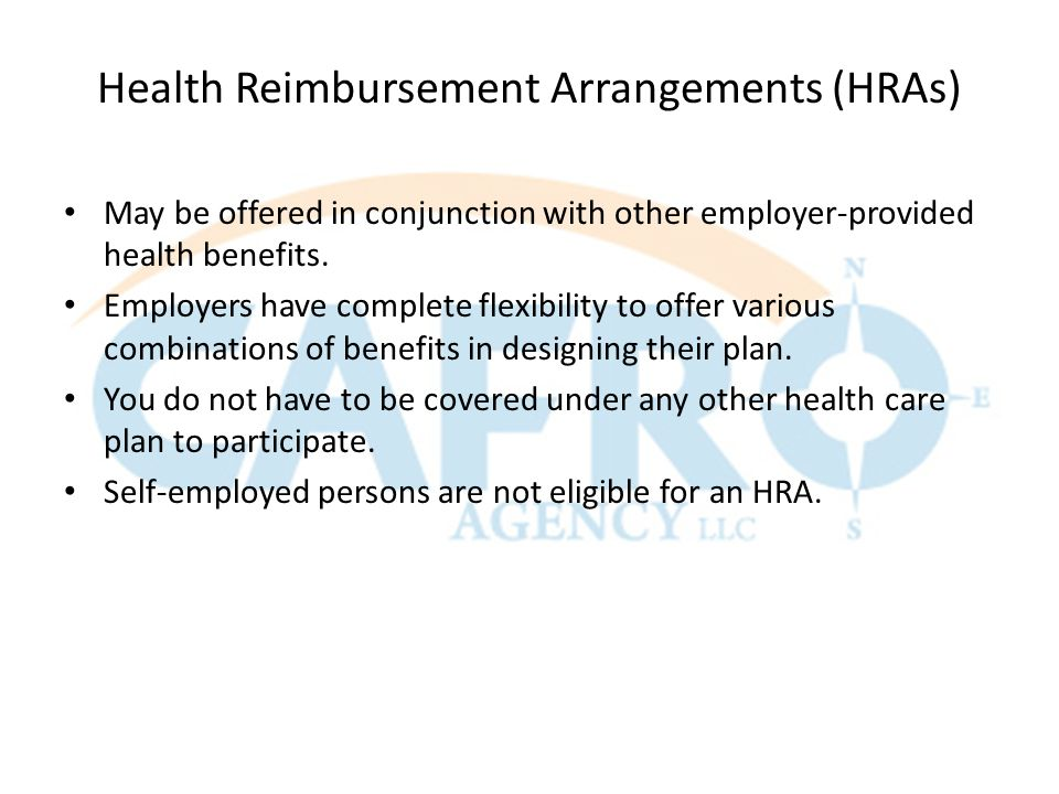 Health Reimbursement Arrangements (HRAs) May be offered in conjunction with other employer-provided health benefits.