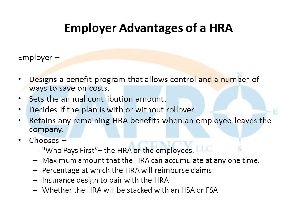 Employer Advantages of a HRA Employer – Designs a benefit program that allows control and a number of ways to save on costs.