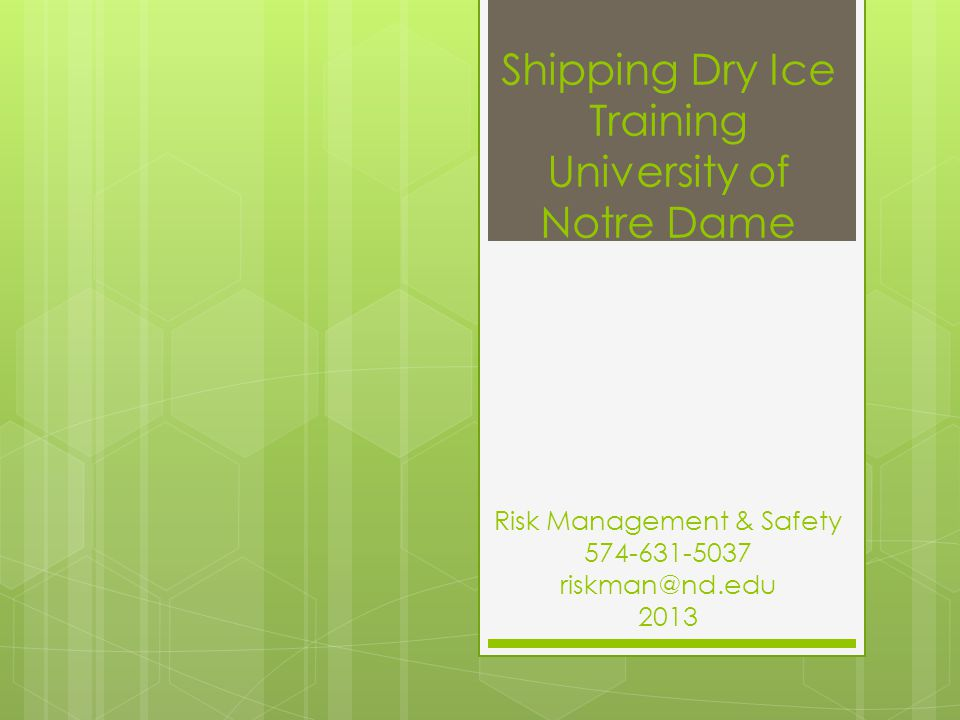 Shipping Dry Ice Training University of Notre Dame Risk Management & Safety 574-631-5037 riskman@nd.edu 2013