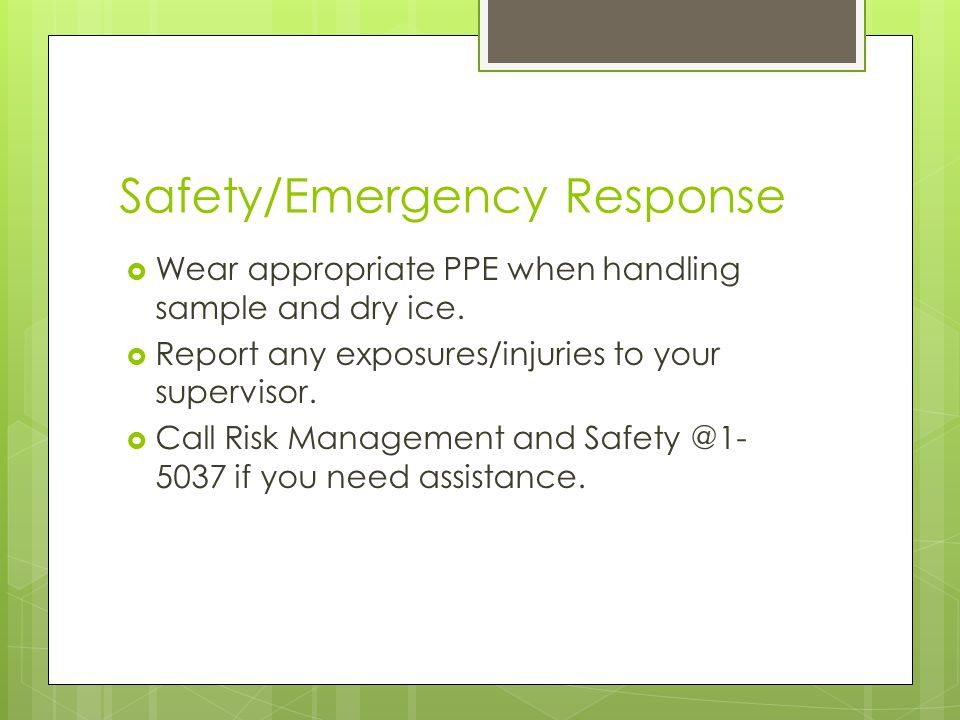 Safety/Emergency Response  Wear appropriate PPE when handling sample and dry ice.