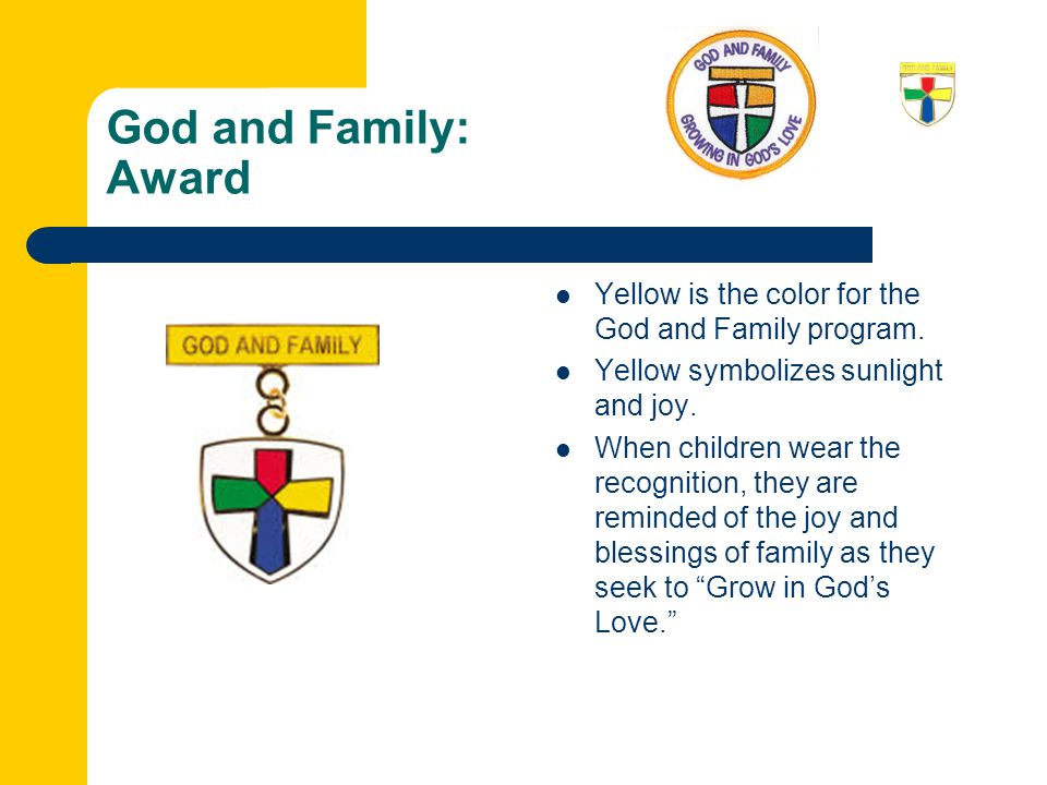 God and Family: Award Yellow is the color for the God and Family program.
