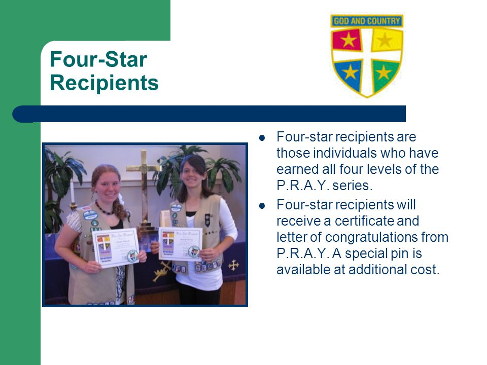 Four-Star Recipients Four-star recipients are those individuals who have earned all four levels of the P.R.A.Y.