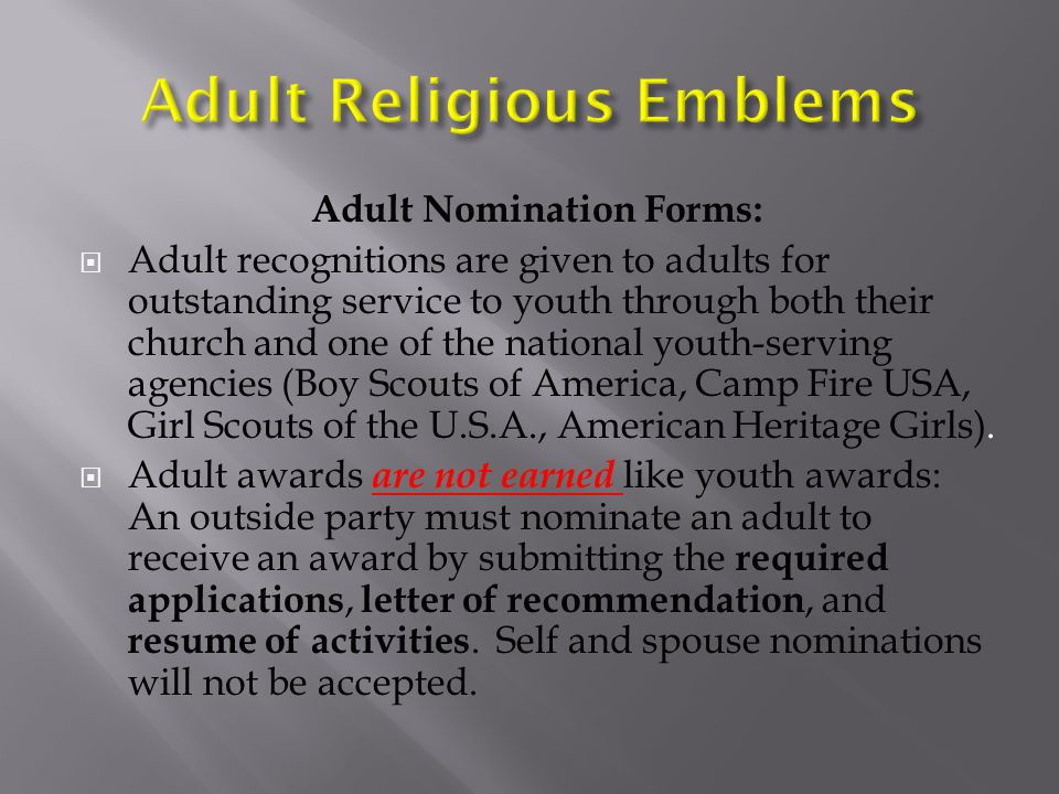 Adult Nomination Forms:  Adult recognitions are given to adults for outstanding service to youth through both their church and one of the national youth-serving agencies (Boy Scouts of America, Camp Fire USA, Girl Scouts of the U.S.A., American Heritage Girls).