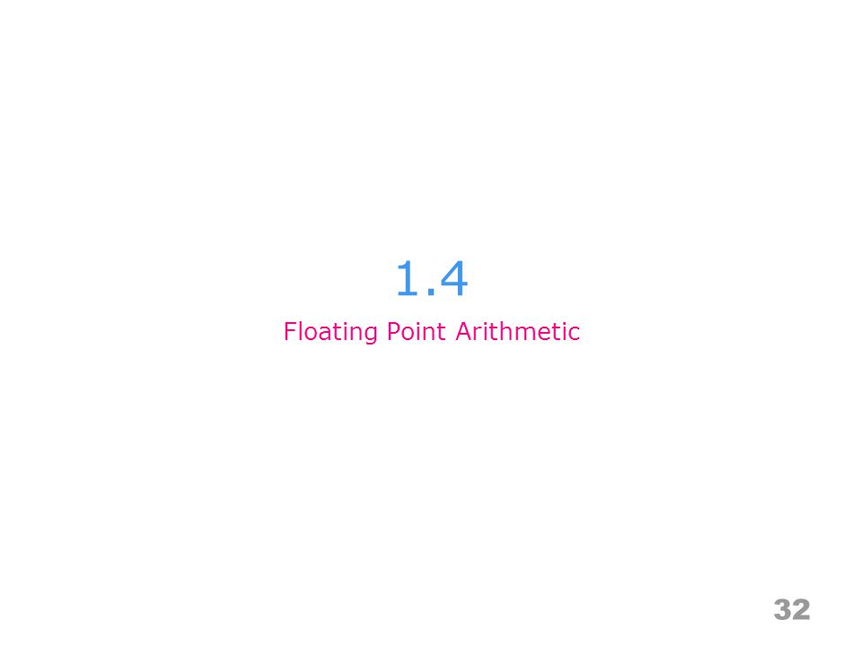 1.4 32 Floating Point Arithmetic