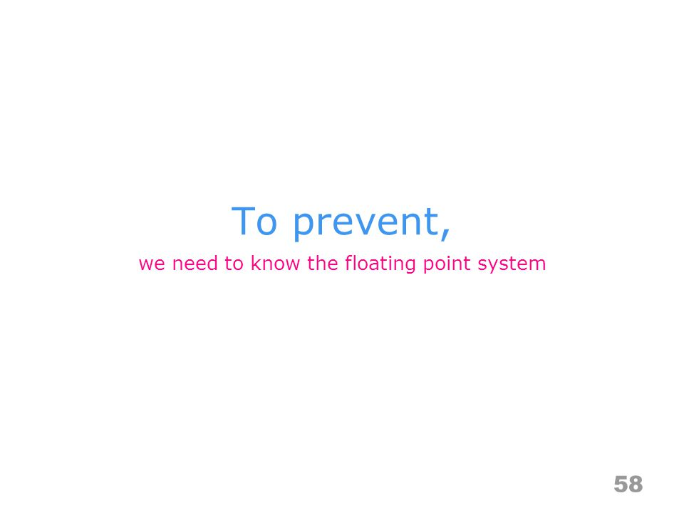 To prevent, 58 we need to know the floating point system