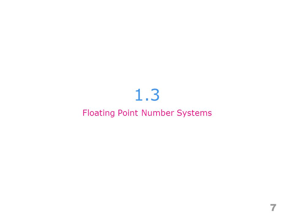 1.3 7 Floating Point Number Systems