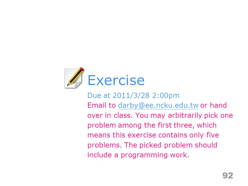 Exercise 92 Due at 2011/3/28 2:00pm Email to darby@ee.ncku.edu.tw or hand over in class.