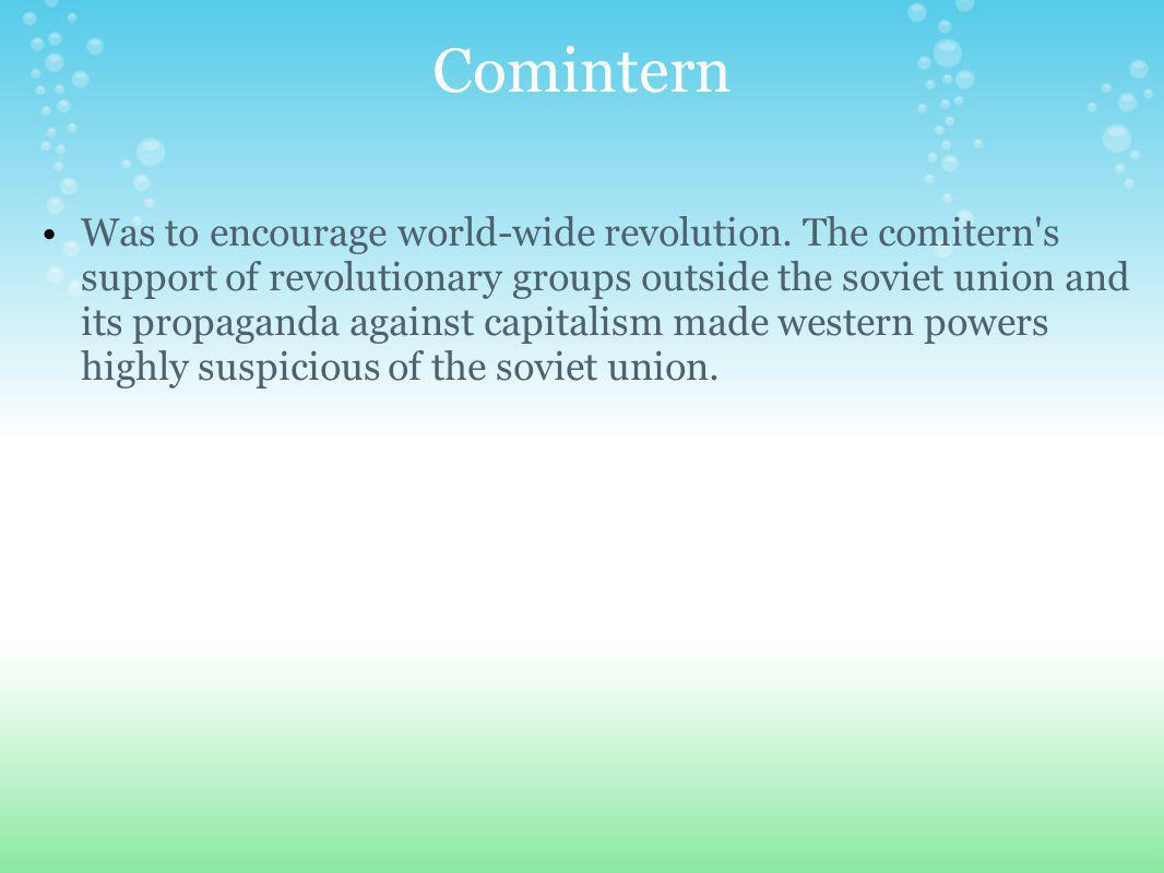 Comintern Was to encourage world-wide revolution.