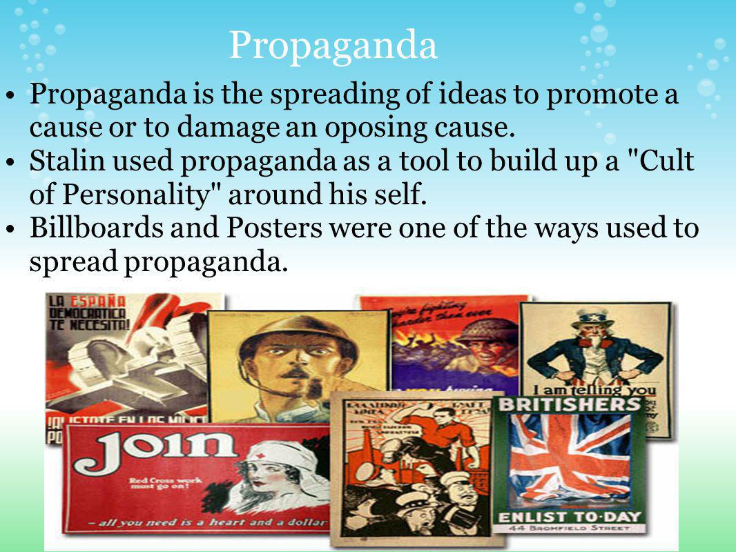 Propaganda Propaganda is the spreading of ideas to promote a cause or to damage an oposing cause.
