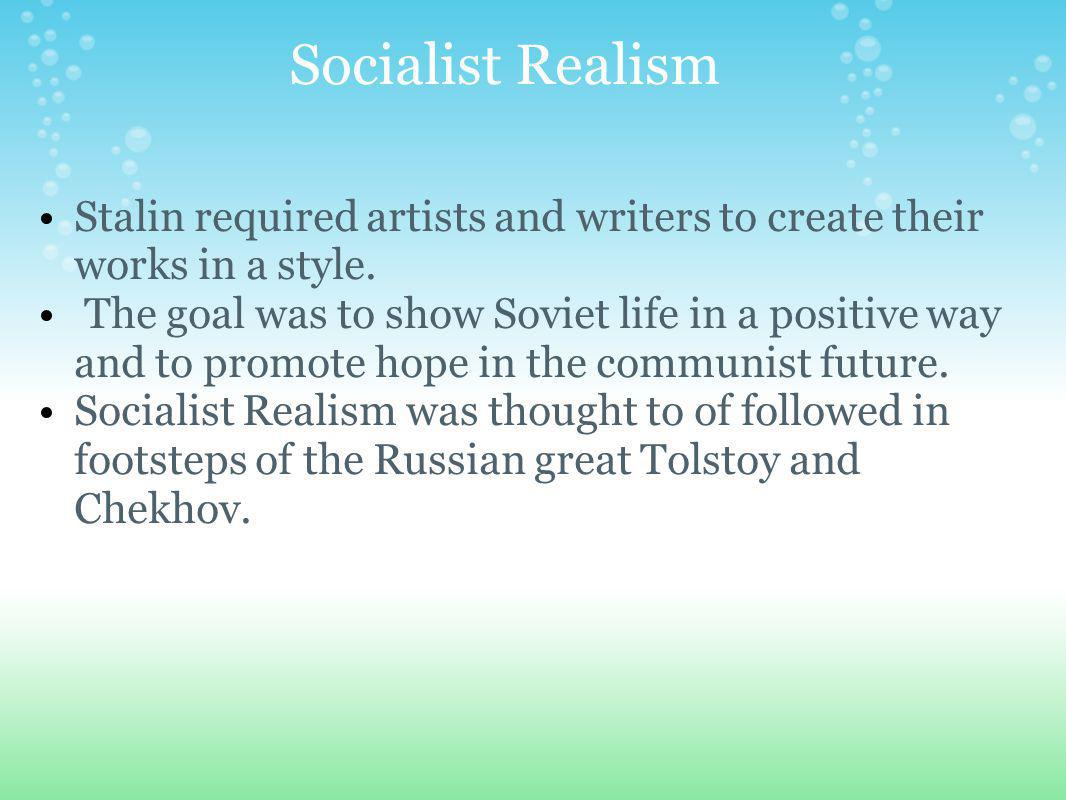Socialist Realism Stalin required artists and writers to create their works in a style.