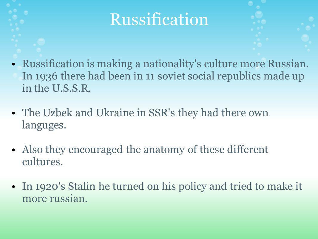 Russification Russification is making a nationality s culture more Russian.