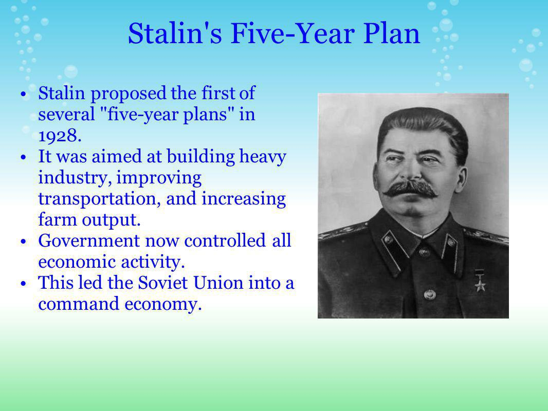 Stalin s Five-Year Plan Stalin proposed the first of several five-year plans in 1928.