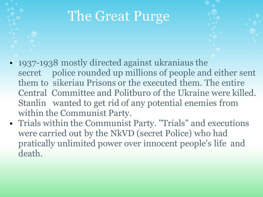 The Great Purge 1937-1938 mostly directed against ukraniaus the secret police rounded up millions of people and either sent them to sikeriau Prisons or the executed them.