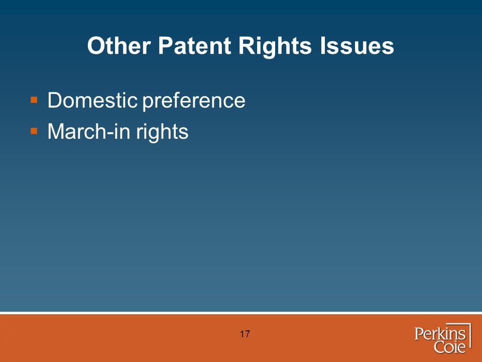 17 Other Patent Rights Issues  Domestic preference  March-in rights