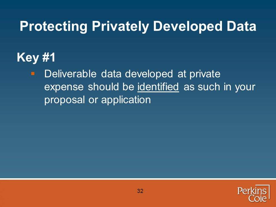 32 Protecting Privately Developed Data Key #1  Deliverable data developed at private expense should be identified as such in your proposal or application