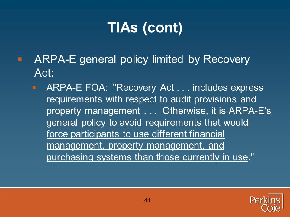 41 TIAs (cont)  ARPA-E general policy limited by Recovery Act:  ARPA-E FOA: Recovery Act...