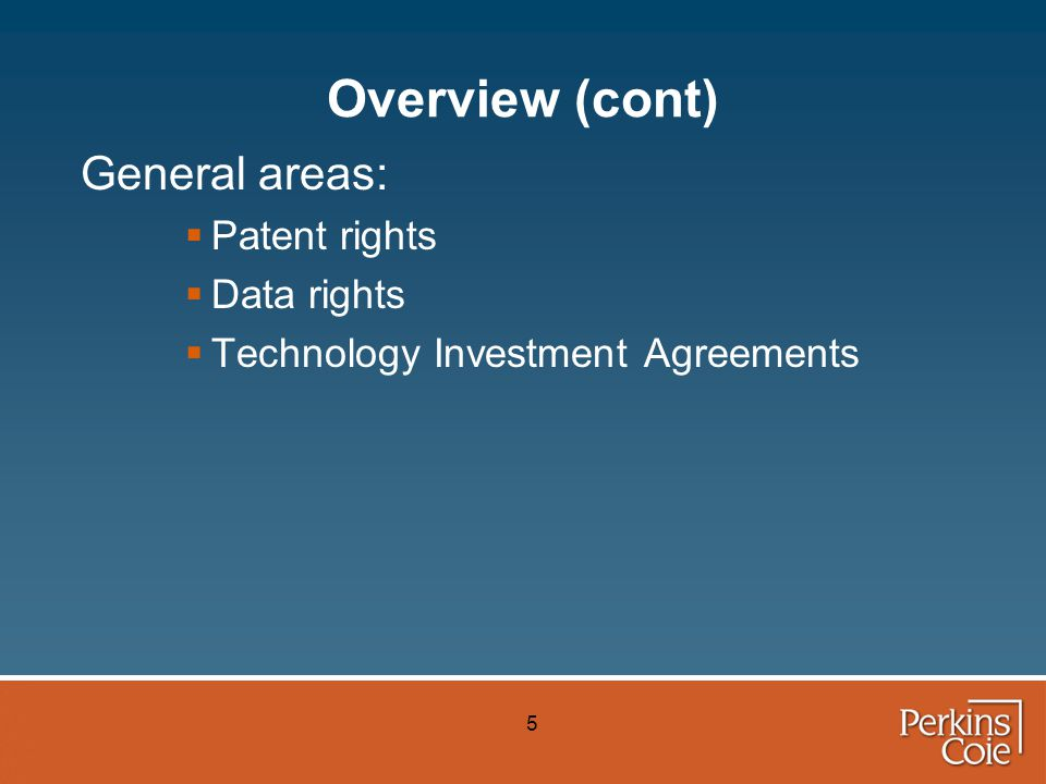 5 Overview (cont) General areas:  Patent rights  Data rights  Technology Investment Agreements