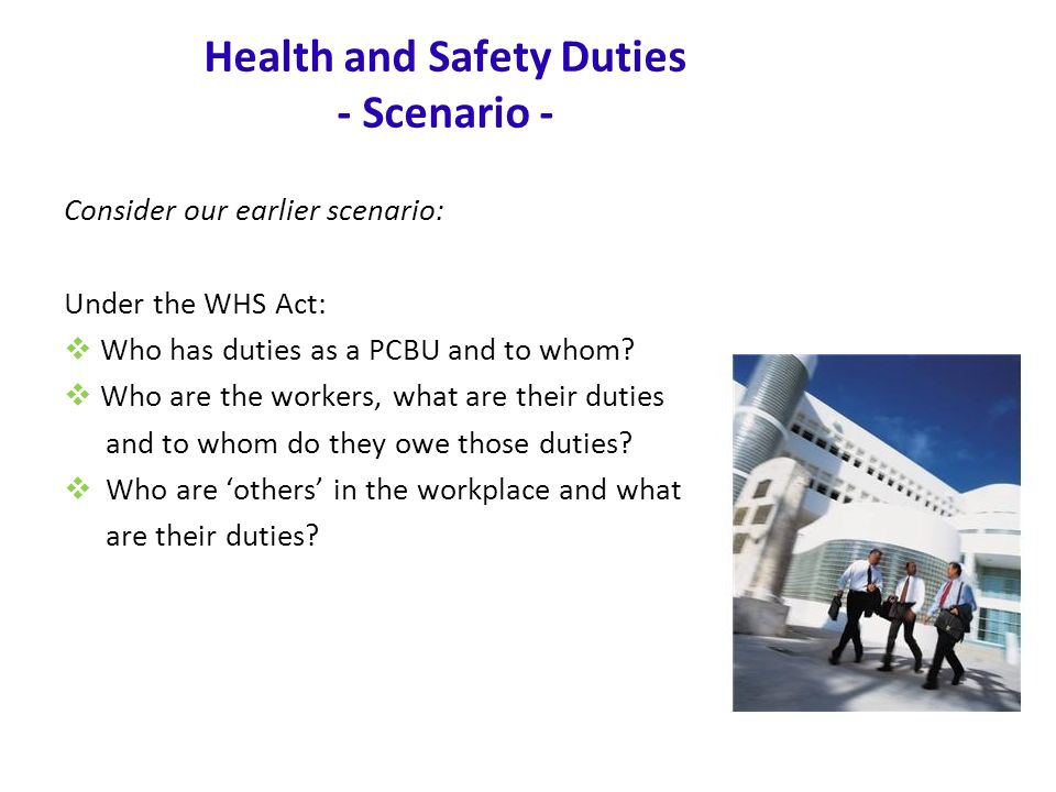 www.nsca.org.au17 Consider our earlier scenario: Under the WHS Act:  Who has duties as a PCBU and to whom.