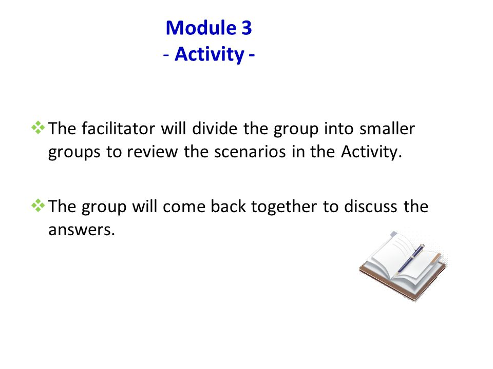 www.nsca.org.au23 Module 3 - Activity -  The facilitator will divide the group into smaller groups to review the scenarios in the Activity.