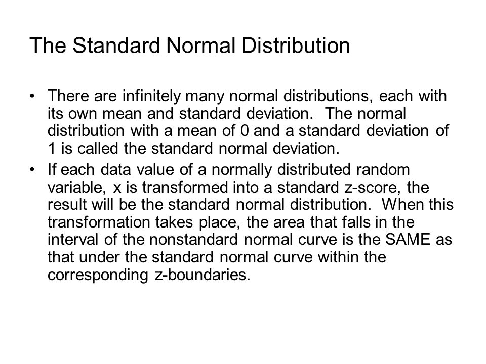 The Standard Normal Distribution There are infinitely many normal distributions, each with its own mean and standard deviation.