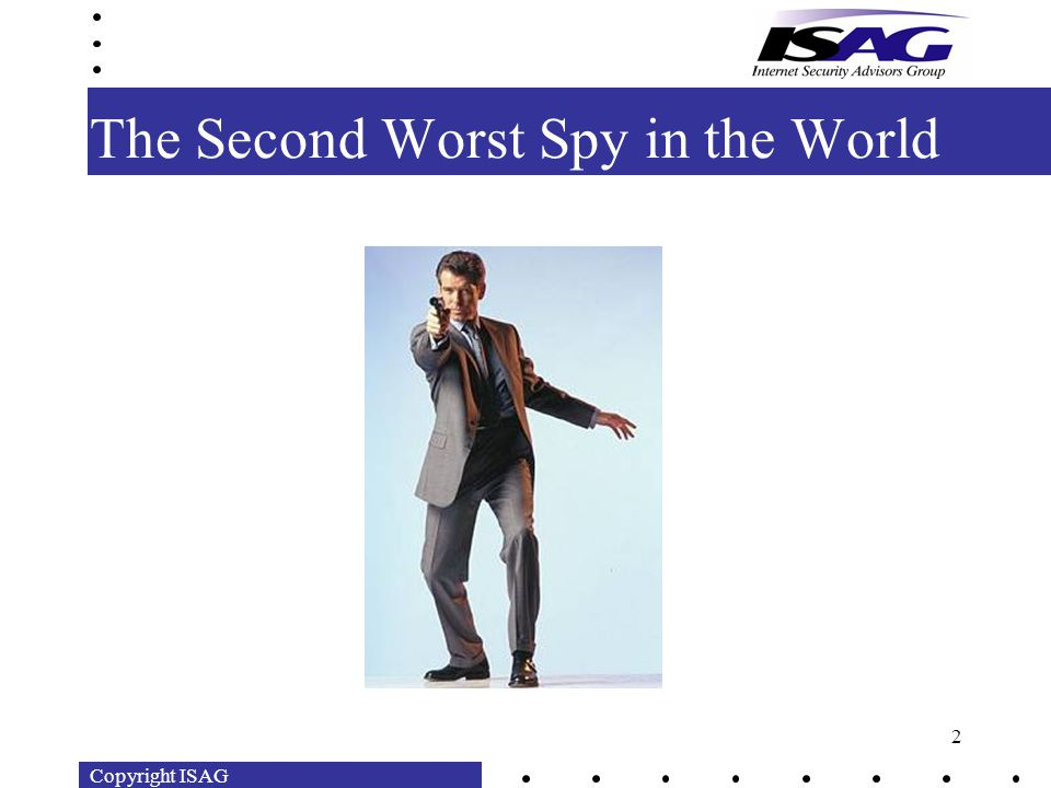 Copyright ISAG 2 The Second Worst Spy in the World
