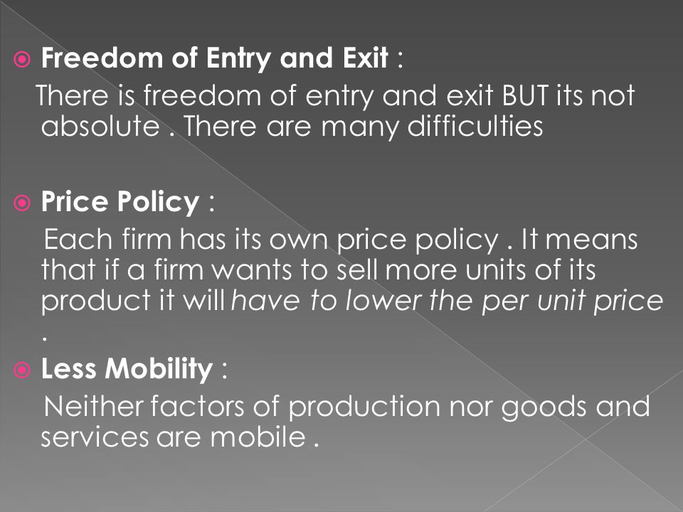  Freedom of Entry and Exit : There is freedom of entry and exit BUT its not absolute.