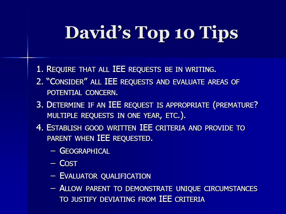 David's Top 10 Tips 1. R EQUIRE THAT ALL IEE REQUESTS BE IN WRITING.