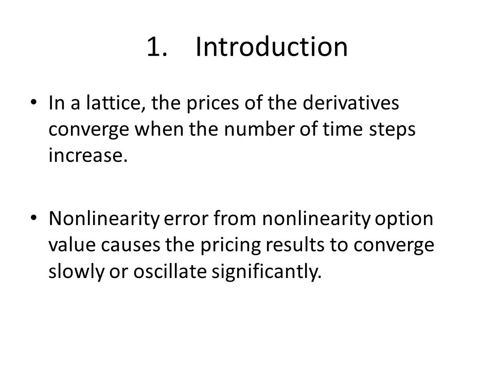 1.Introduction In a lattice, the prices of the derivatives converge when the number of time steps increase.