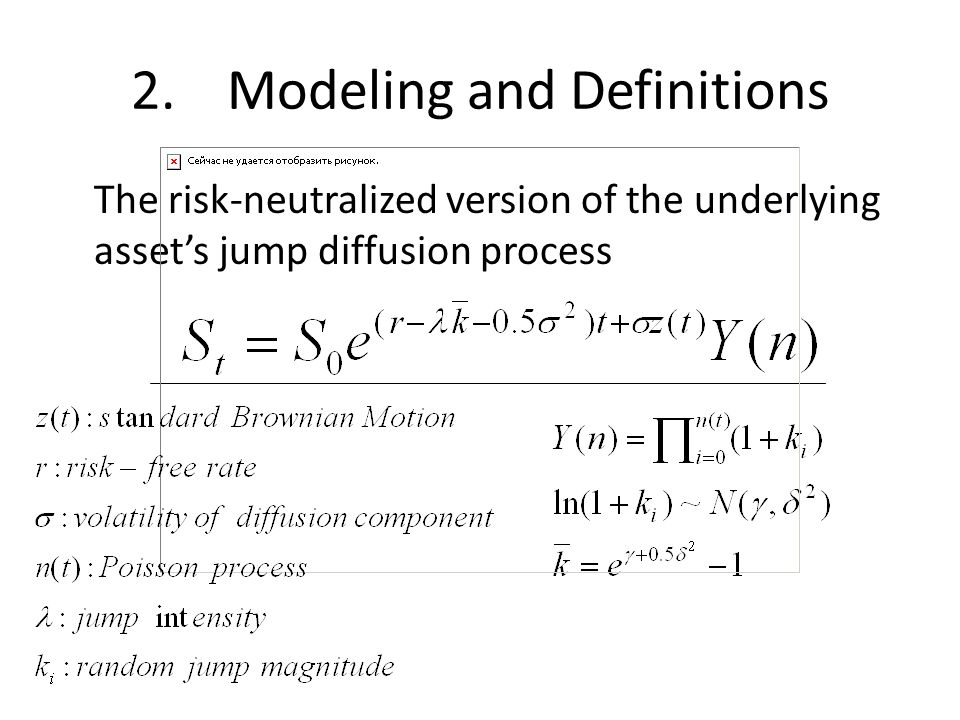 2.Modeling and Definitions The risk-neutralized version of the underlying asset's jump diffusion process