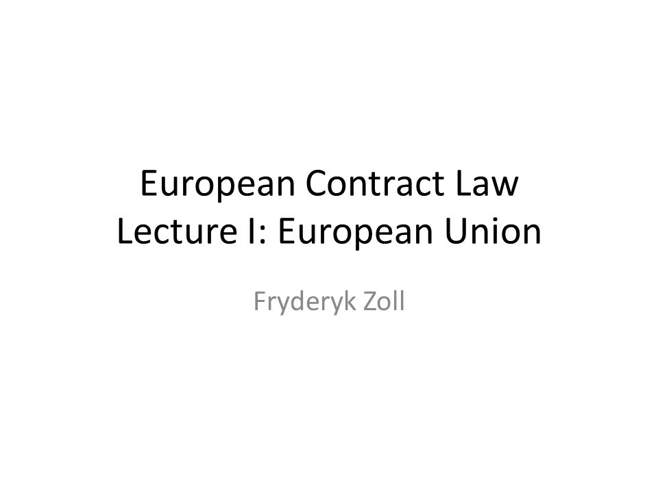 European Contract Law Lecture I: European Union Fryderyk Zoll