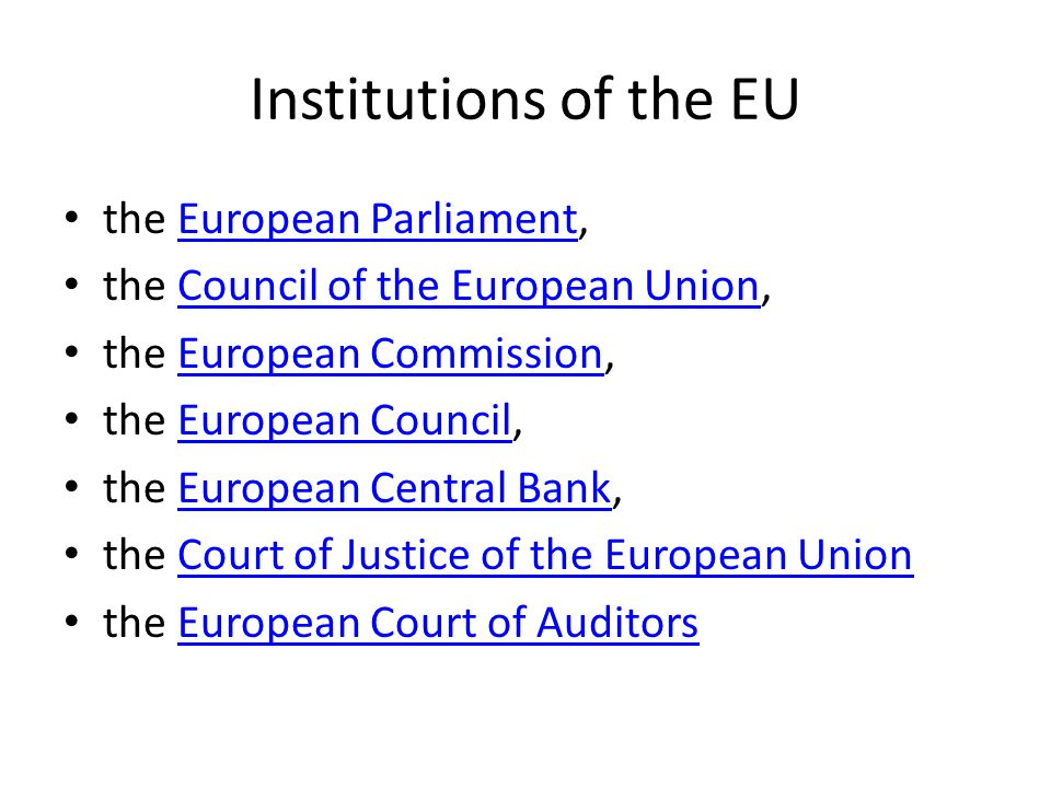 Institutions of the EU the European Parliament,European Parliament the Council of the European Union,Council of the European Union the European Commission,European Commission the European Council,European Council the European Central Bank,European Central Bank the Court of Justice of the European UnionCourt of Justice of the European Union the European Court of AuditorsEuropean Court of Auditors