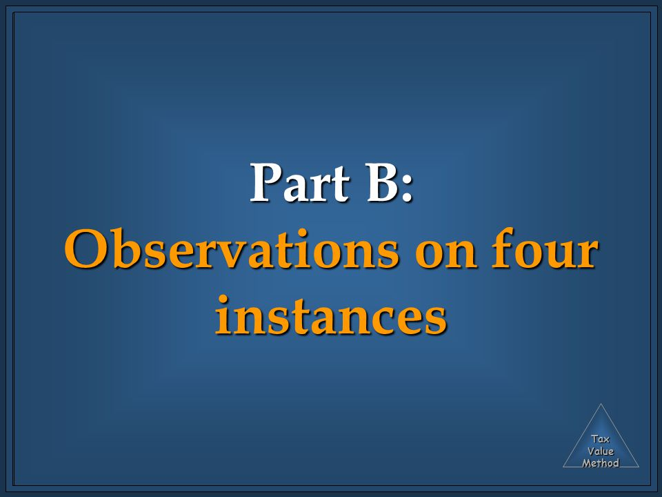 TaxValueMethod Part B: Observations on four instances