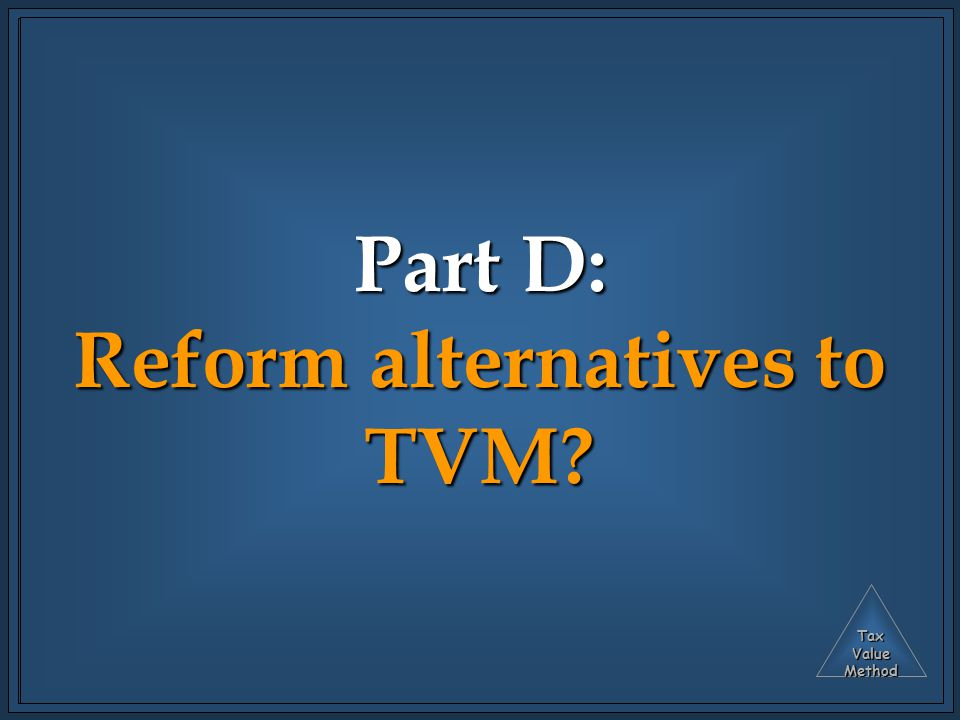 TaxValueMethod Part D: Reform alternatives to TVM