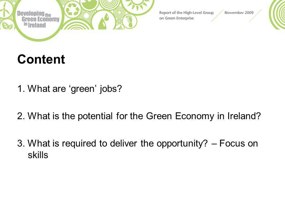 Content 1. What are 'green' jobs. 2. What is the potential for the Green Economy in Ireland.