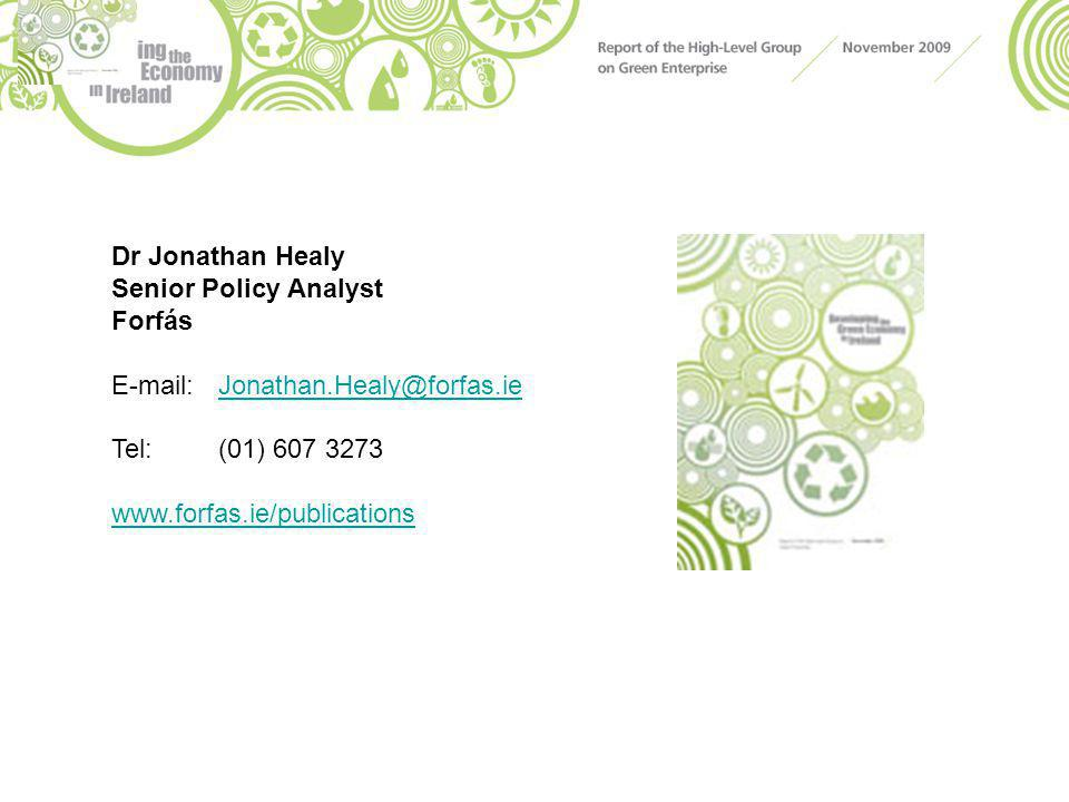 Dr Jonathan Healy Senior Policy Analyst Forfás E-mail: Jonathan.Healy@forfas.ieJonathan.Healy@forfas.ie Tel:(01) 607 3273 www.forfas.ie/publications