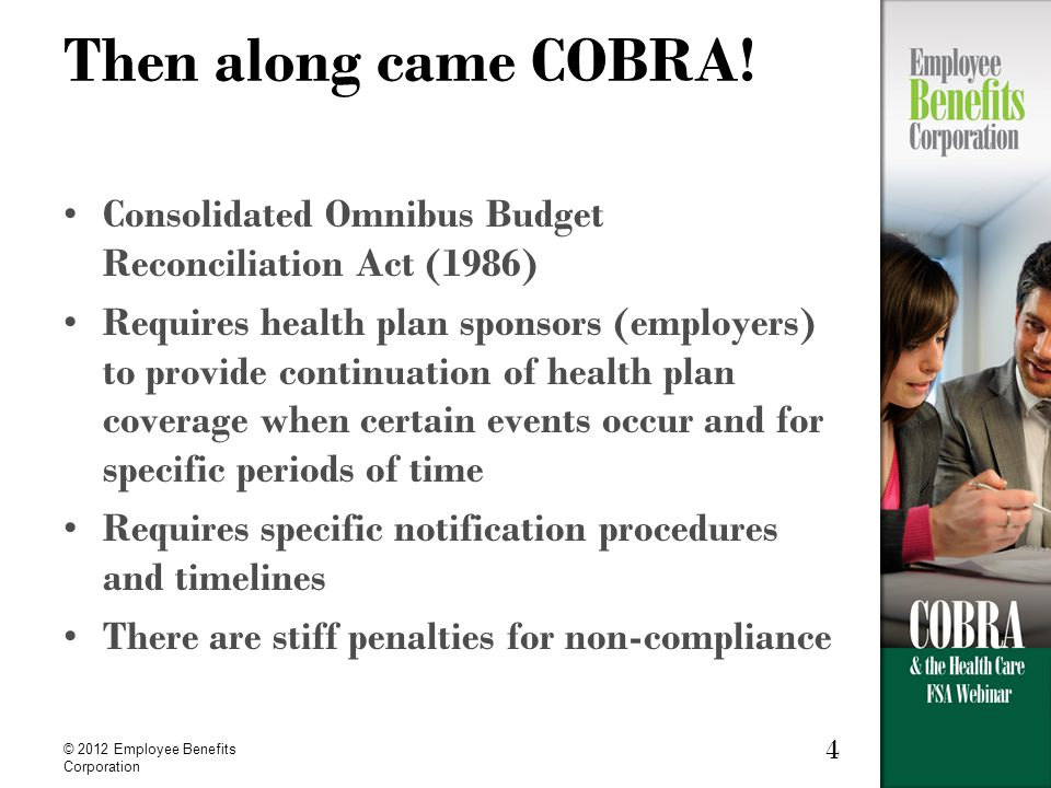 © 2012 Employee Benefits Corporation 4 Then along came COBRA.