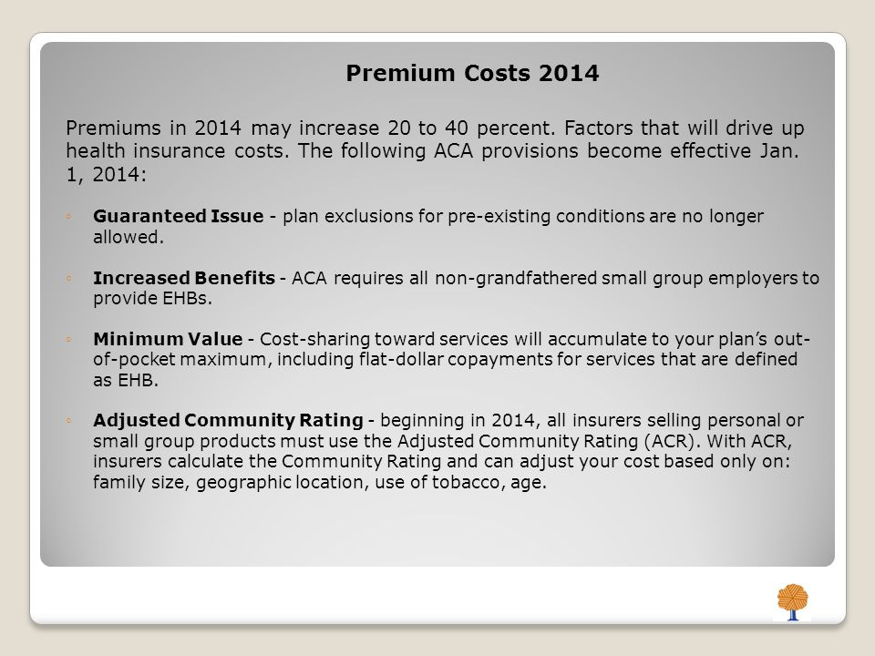 Premium Costs 2014 Premiums in 2014 may increase 20 to 40 percent.
