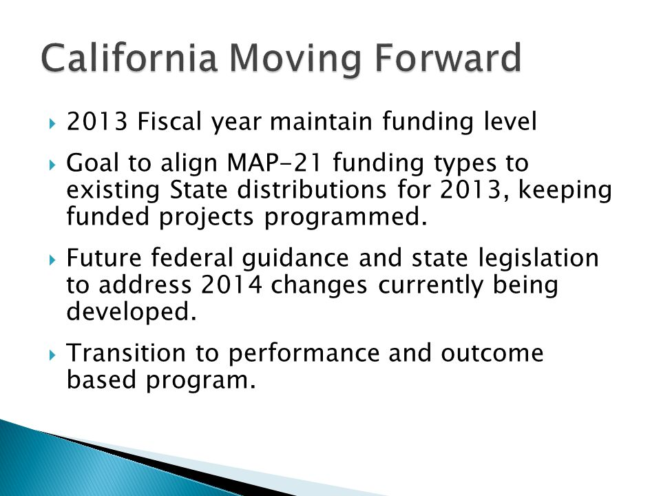  2013 Fiscal year maintain funding level  Goal to align MAP-21 funding types to existing State distributions for 2013, keeping funded projects programmed.
